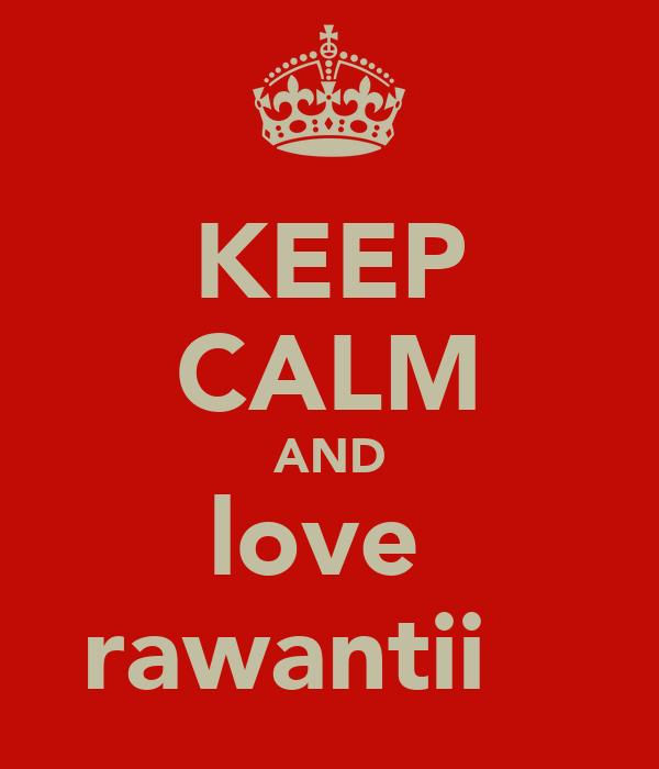 KEEP CALM AND love  rawantii ♥