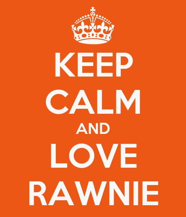 KEEP CALM AND LOVE RAWNIE