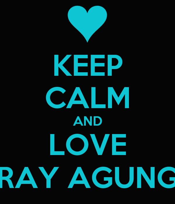 KEEP CALM AND LOVE RAY AGUNG