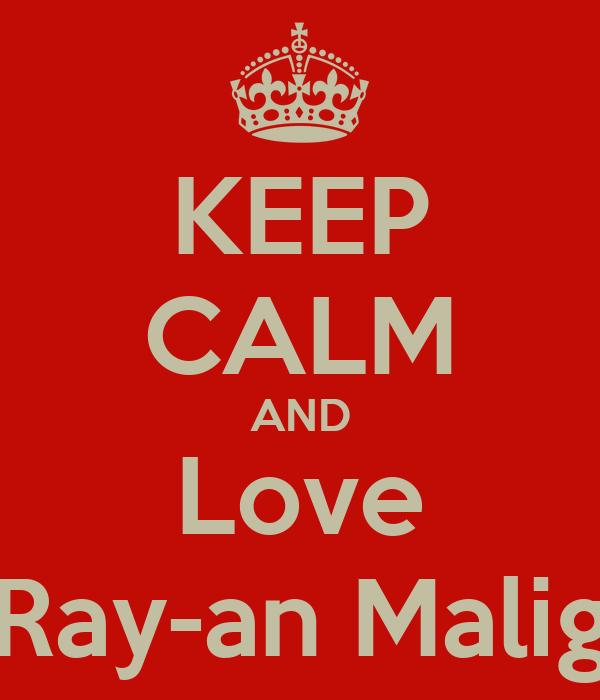 KEEP CALM AND Love Ray-an Malig