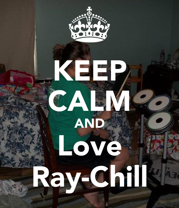 KEEP CALM AND Love Ray-Chill