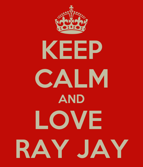 KEEP CALM AND LOVE  RAY JAY
