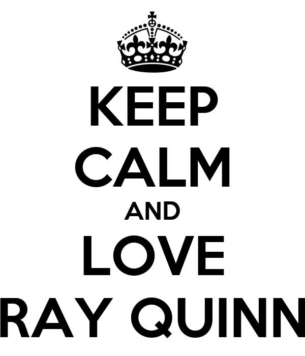 KEEP CALM AND LOVE RAY QUINN