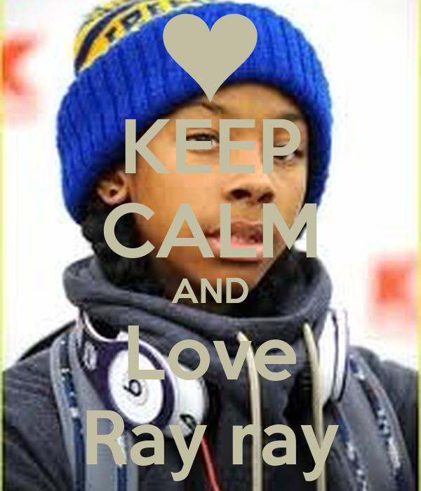 KEEP CALM AND Love Ray ray