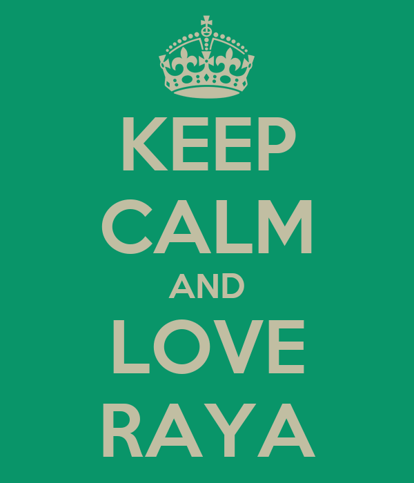 KEEP CALM AND LOVE RAYA