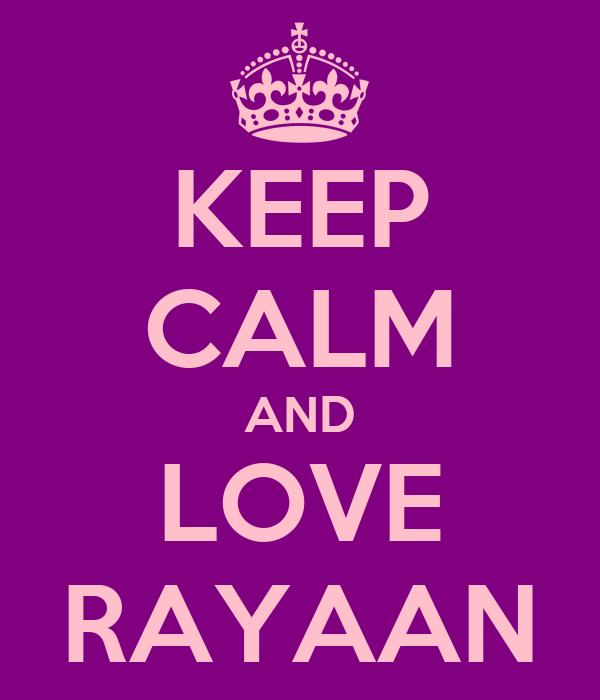 KEEP CALM AND LOVE RAYAAN