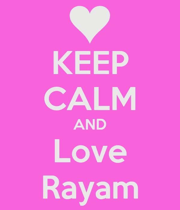 KEEP CALM AND Love Rayam