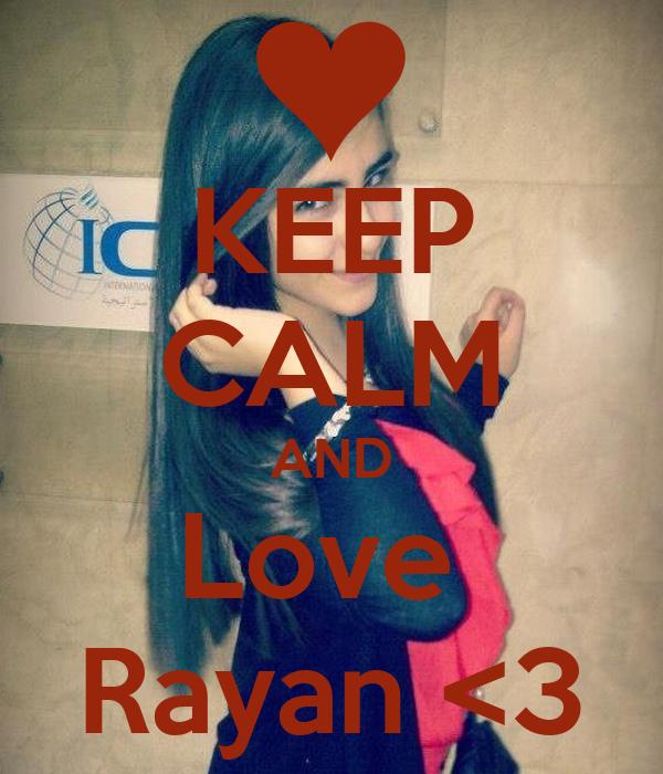 KEEP CALM AND Love  Rayan <3