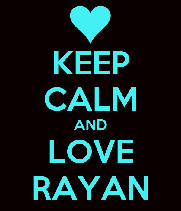 KEEP CALM AND LOVE RAYAN