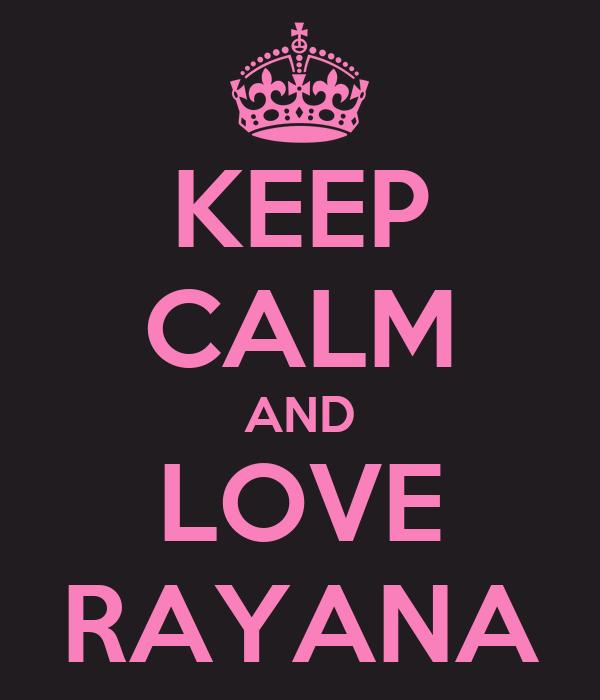 KEEP CALM AND LOVE RAYANA