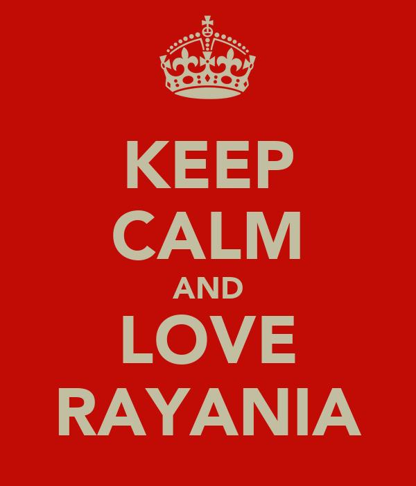 KEEP CALM AND LOVE RAYANIA
