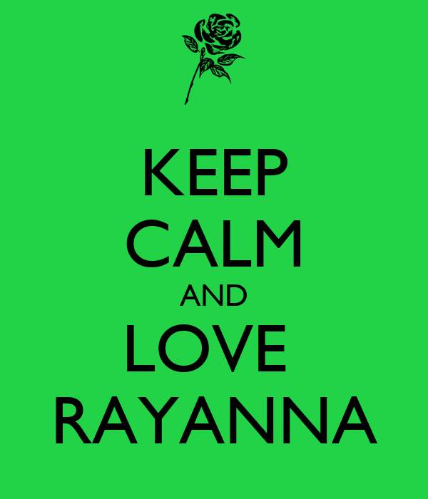 KEEP CALM AND LOVE  RAYANNA