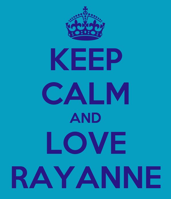 KEEP CALM AND LOVE RAYANNE