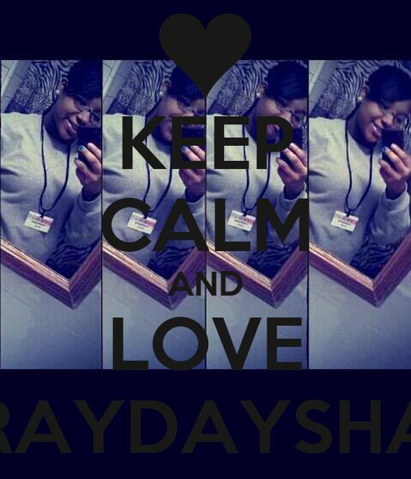 KEEP CALM AND LOVE RAYDAYSHA