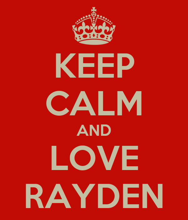 KEEP CALM AND LOVE RAYDEN