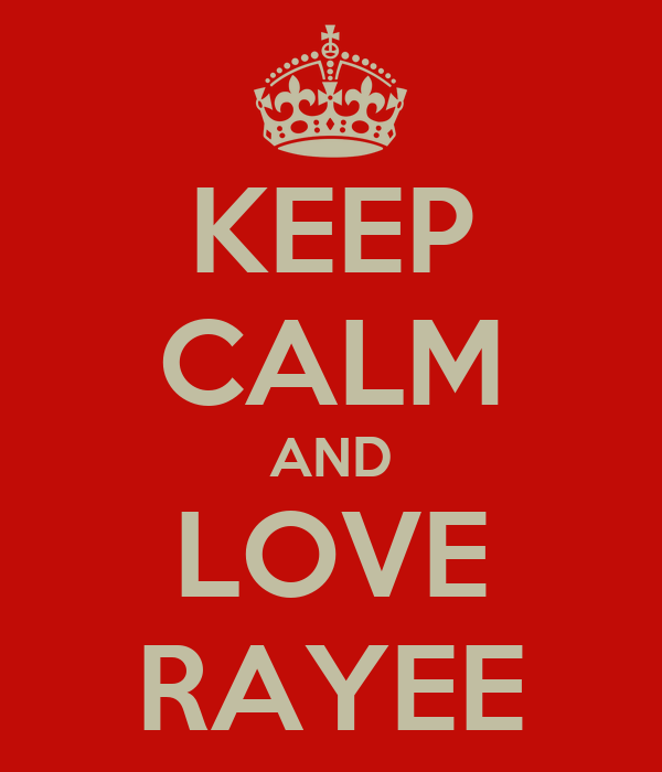 KEEP CALM AND LOVE RAYEE