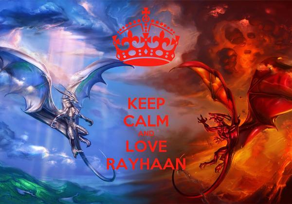 KEEP CALM AND LOVE RAYHAAN