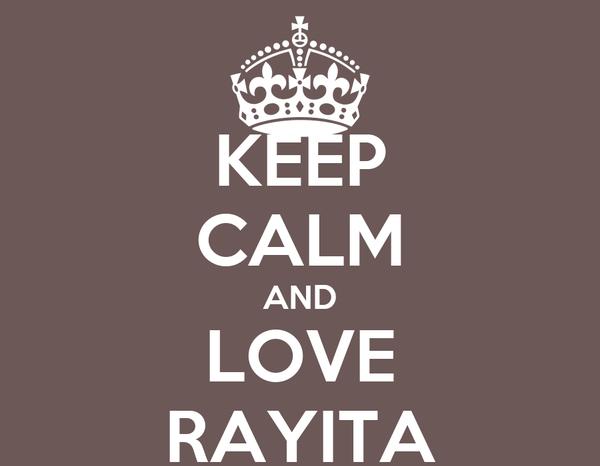 KEEP CALM AND LOVE RAYITA