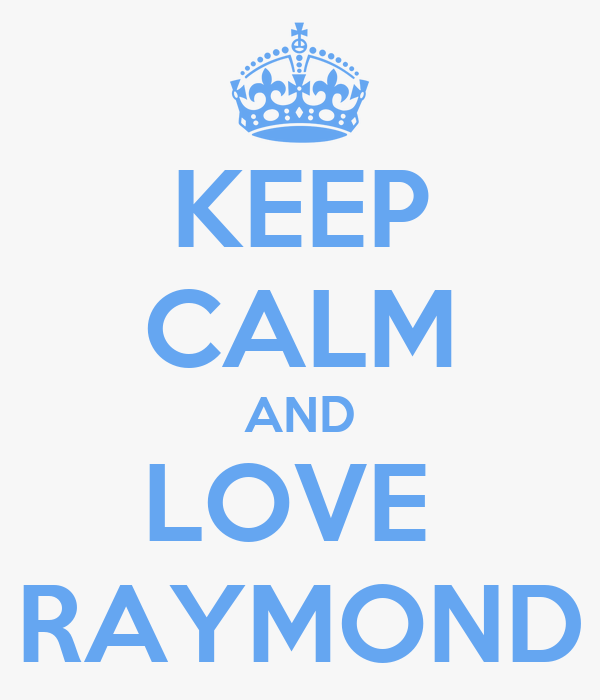 KEEP CALM AND LOVE  RAYMOND