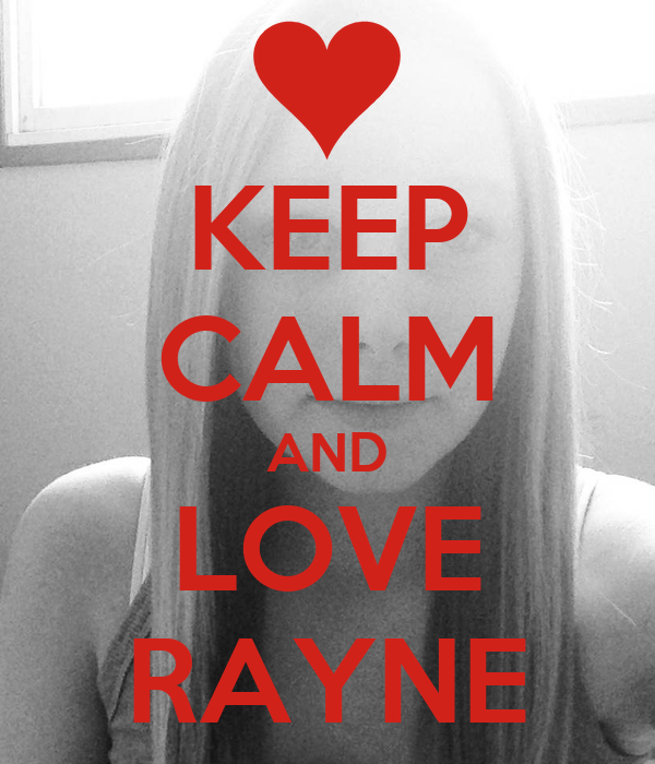 KEEP CALM AND LOVE RAYNE