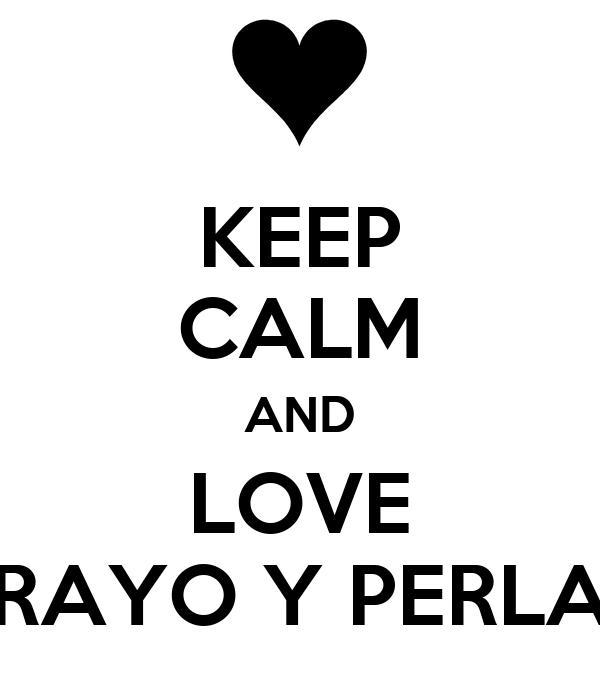 KEEP CALM AND LOVE RAYO Y PERLA