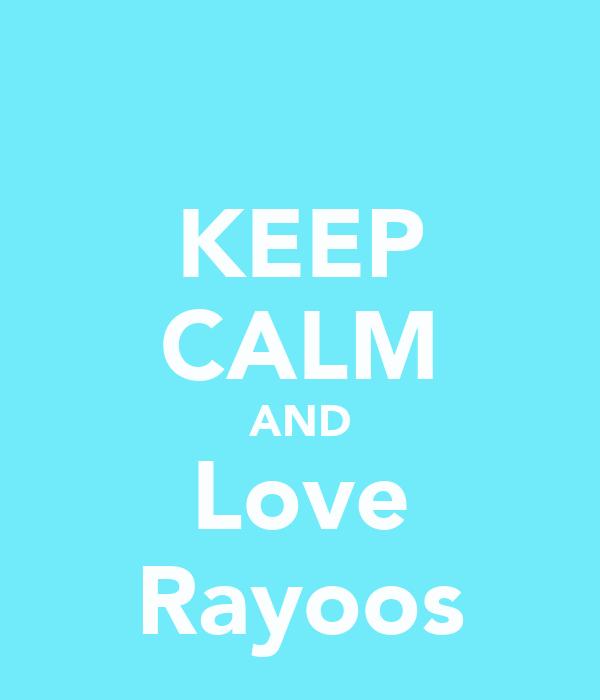 KEEP CALM AND Love Rayoos