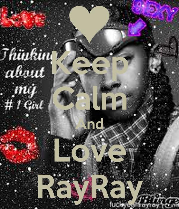 Keep Calm And Love RayRay