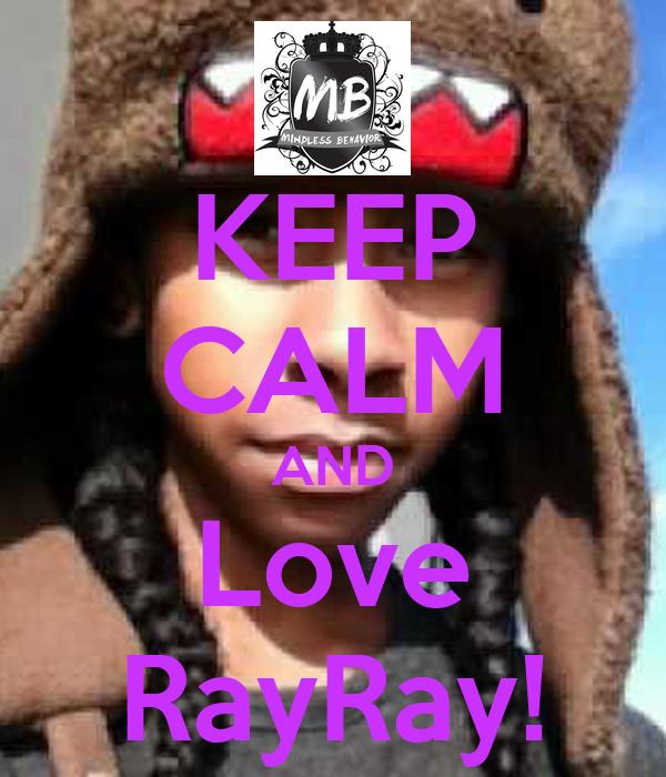 KEEP CALM AND Love RayRay!