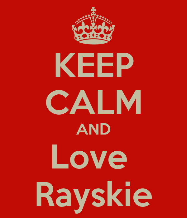 KEEP CALM AND Love  Rayskie