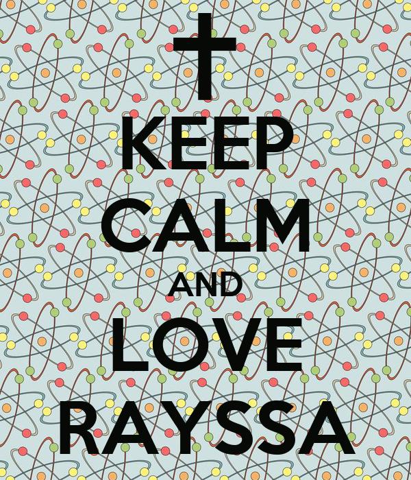 KEEP CALM AND LOVE RAYSSA