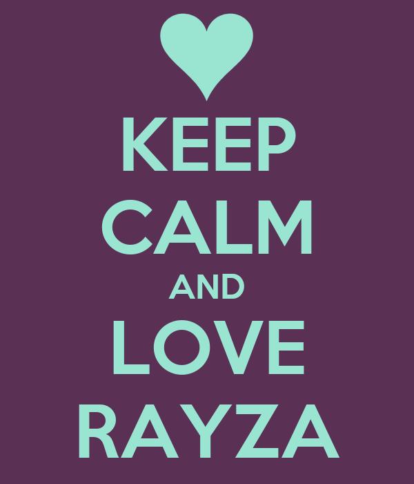 KEEP CALM AND LOVE RAYZA