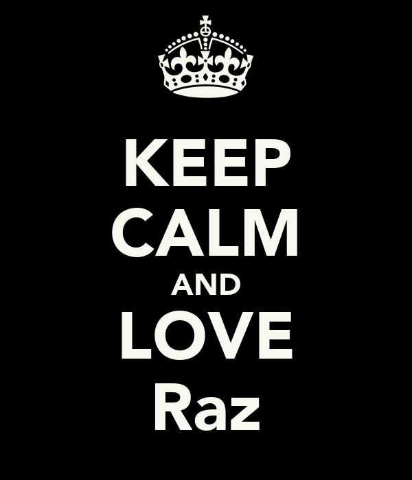 KEEP CALM AND LOVE Raz