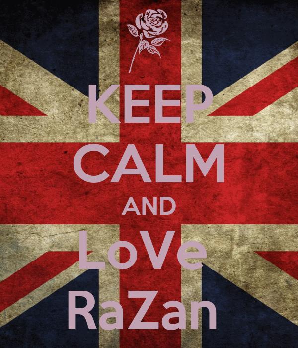 KEEP CALM AND LoVe  RaZan