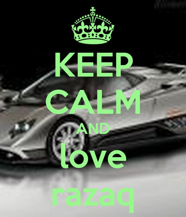 KEEP CALM AND love razaq