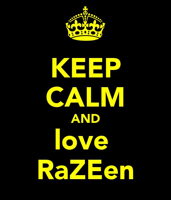 KEEP CALM AND love  RaZEen