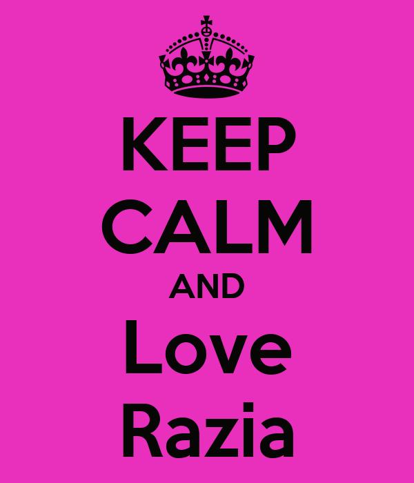 KEEP CALM AND Love Razia