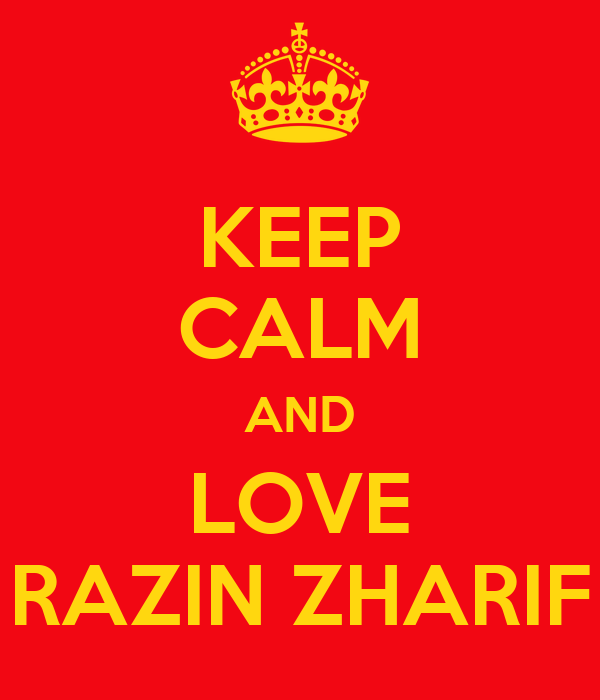 KEEP CALM AND LOVE RAZIN ZHARIF
