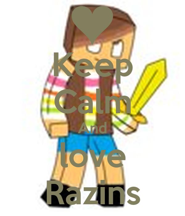Keep Calm And love Razins