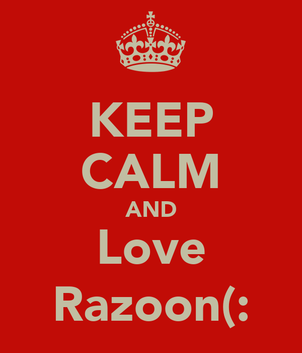 KEEP CALM AND Love Razoon(: