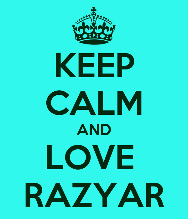 KEEP CALM AND LOVE  RAZYAR