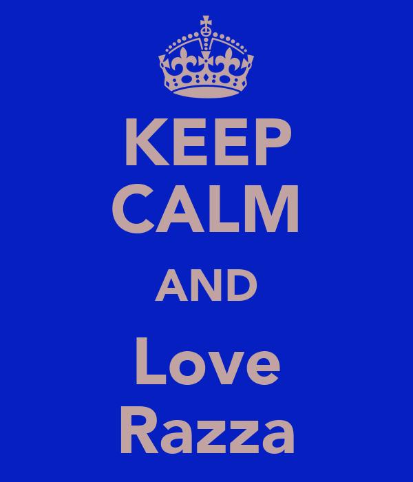 KEEP CALM AND Love Razza