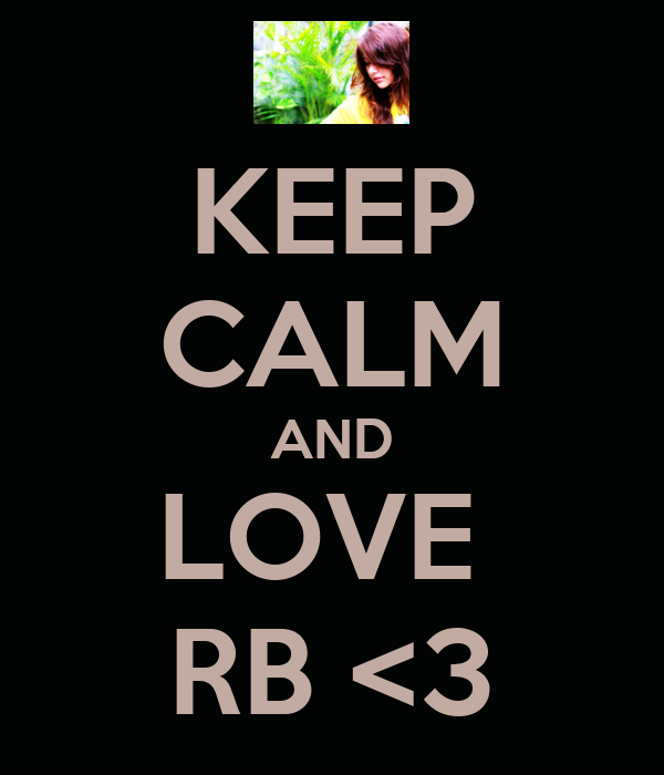 KEEP CALM AND LOVE  RB <3