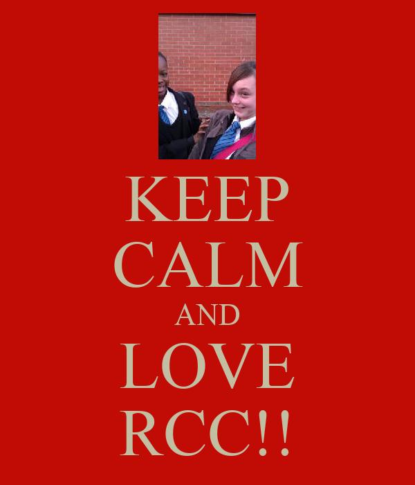 KEEP CALM AND LOVE RCC!!