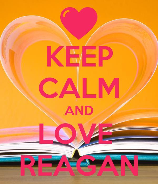 KEEP CALM AND LOVE  REAGAN