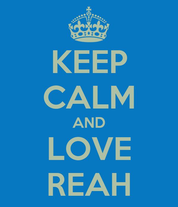 KEEP CALM AND LOVE REAH