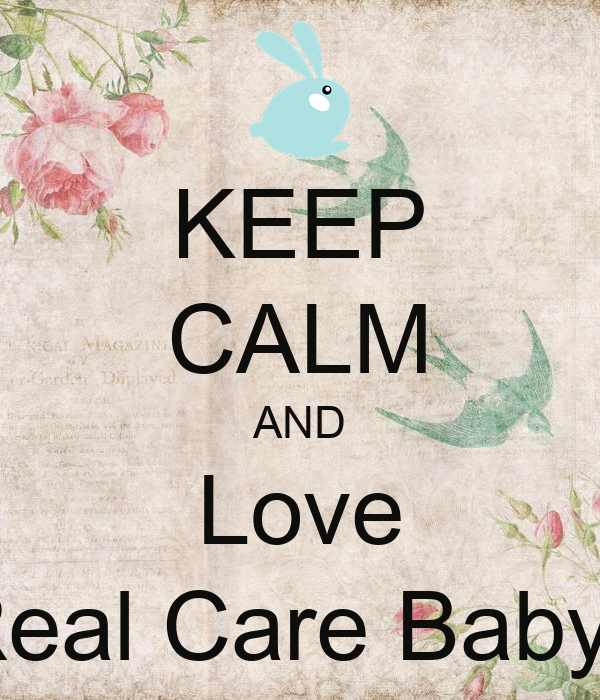 KEEP CALM AND Love Real Care Babys