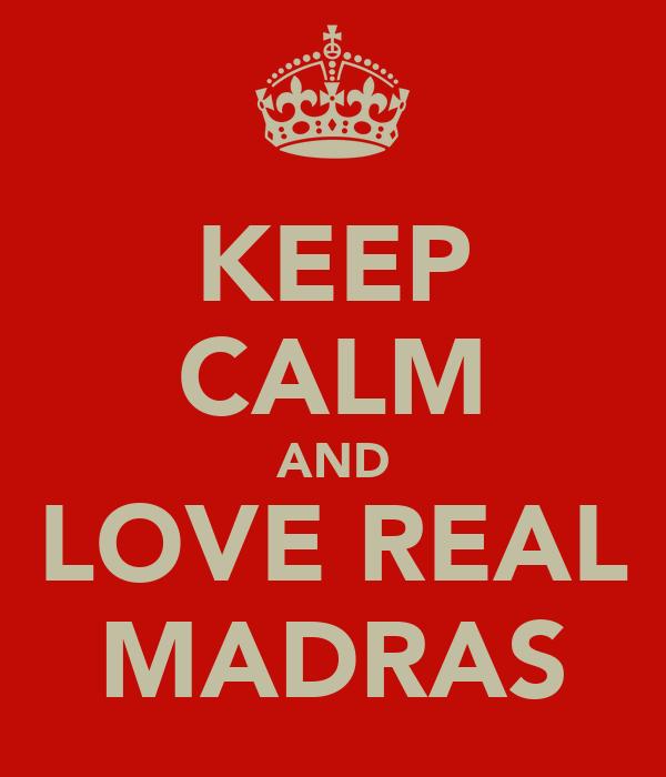 KEEP CALM AND LOVE REAL MADRAS