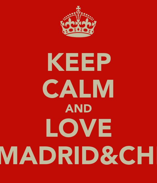 KEEP CALM AND LOVE REAL MADRID&CHELSEA