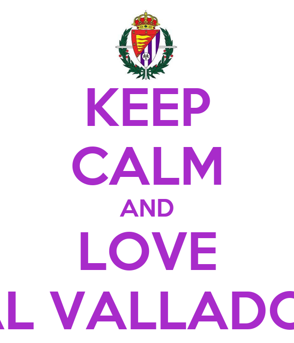 KEEP CALM AND LOVE REAL VALLADOLID