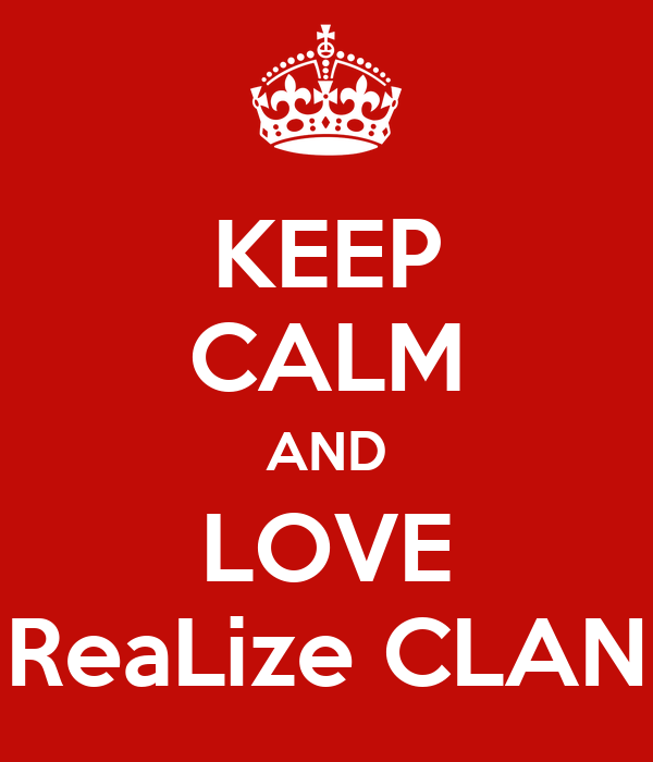 KEEP CALM AND LOVE ReaLize CLAN